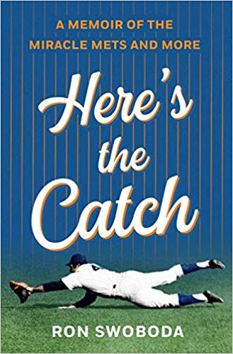 Here's the Catch: A Memoir of the Miracle Mets and More by Ron Swoboda